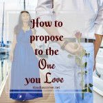 How To Propose To The One You Love – Marriage Proposal Ideas To Help The Guys Out