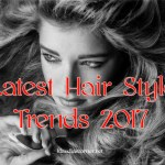 Latest Hairstyle Trends To Make You Feel Fabulous & Attractive In 2017