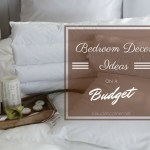 Bedroom Makeover Ideas On A Budget – Splashing vs Saving