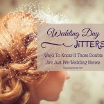 Wedding Day Jitters -Ways To Know If Those Doubts Are Just Pre-Wedding Nerves