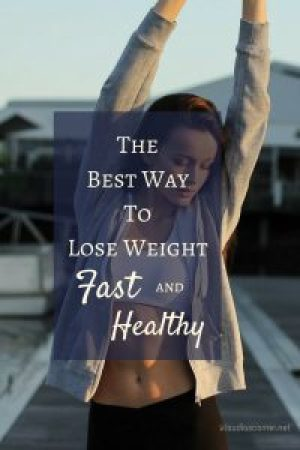 The Best Way To Lose Weight Fast & Healthy
