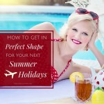 Summer Holidays 2019 – How To Get In Shape For The Next Vacation