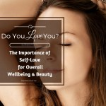 Do You Love You? The Importance Of Self-Love For Overall Wellbeing And Beauty
