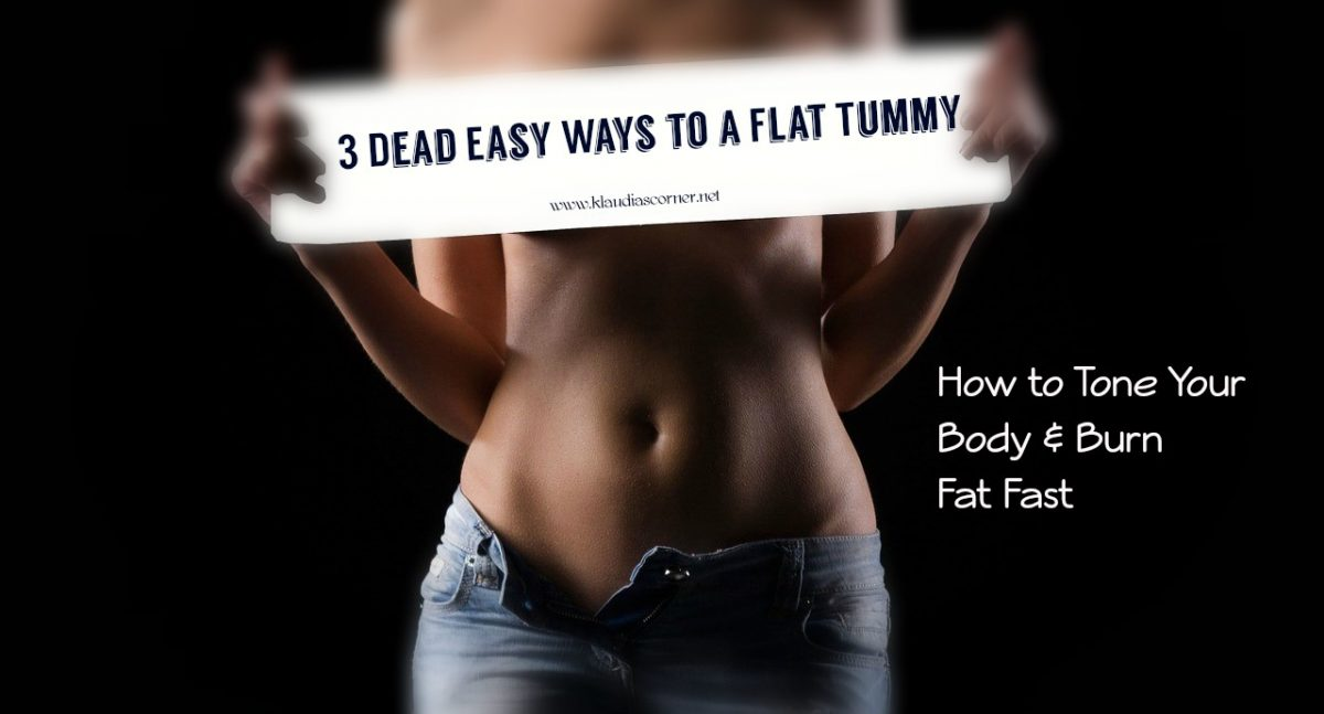 How To Tone Your Body & Burn Fat Fast - 3 Dead Easy Ways To A Flat Tummy