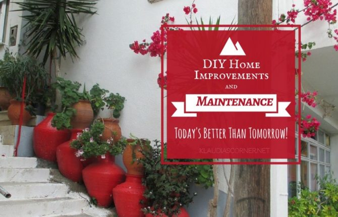 DIY Home Improvement & Maintenance Tips - Why Today Is Better Than Tomorrow