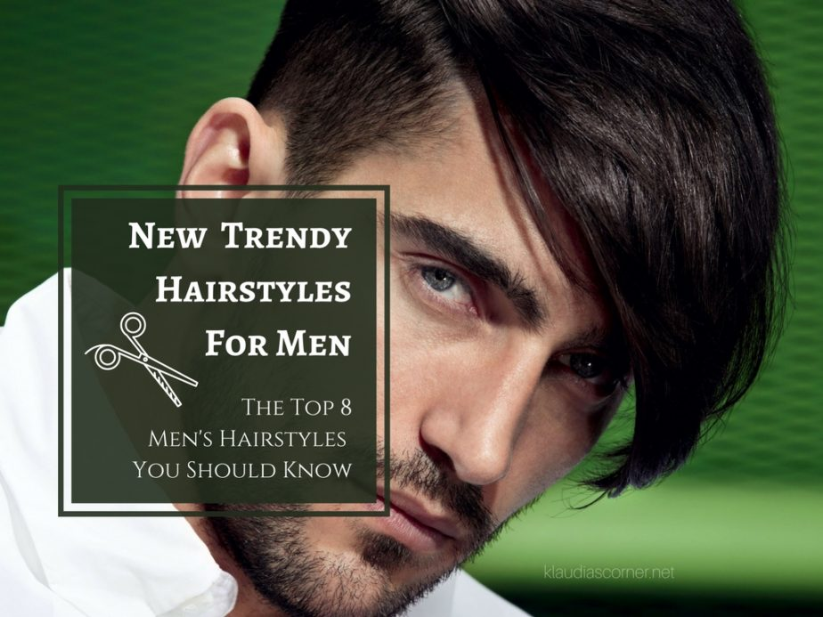 New Hairstyles For Men 2017 -  The Top 8 Men's Hairstyles You Should Know