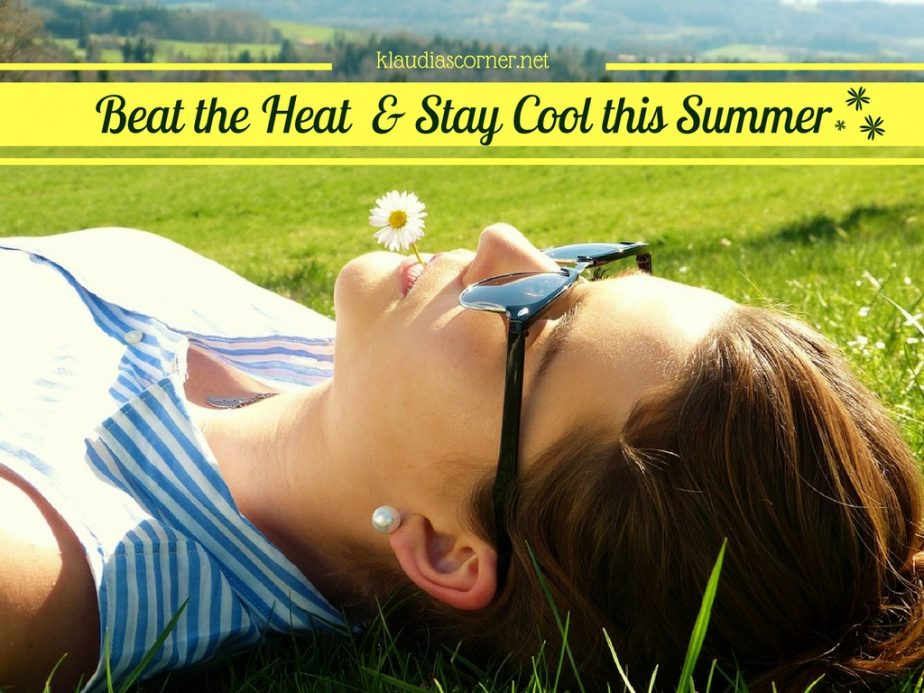 The Summer Is Magic & Hot - Beat the Heat and Stay Cool With These Handy Tips