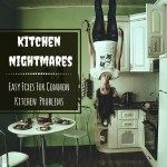 Kitchen Nightmares At Home – Easy Fixes For Common Kitchen Problems