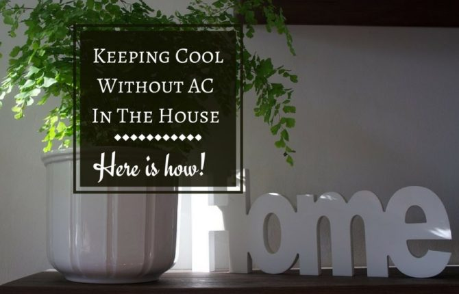 Keeping Cool Without Air Conditioning In The House - Here Is How!