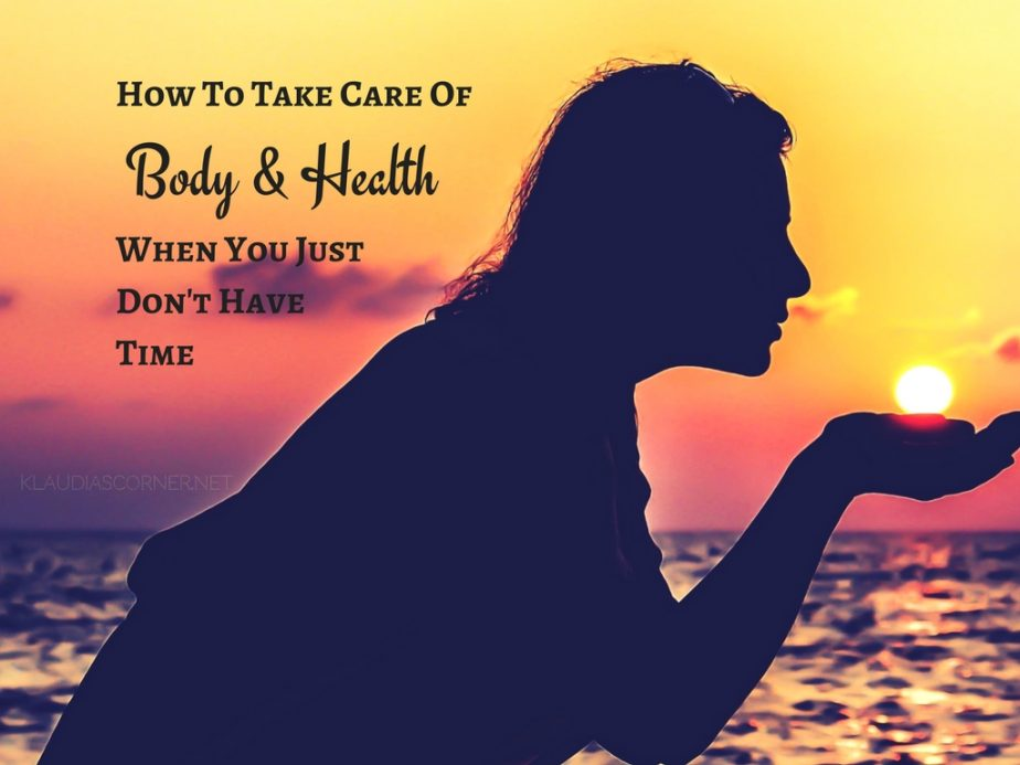 How To Take Care Of Your Body & Health When You Just Don't Have Time