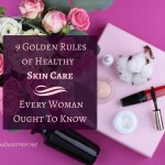 9 Golden Rules Of Healthy Skin Every Woman Ought To Know