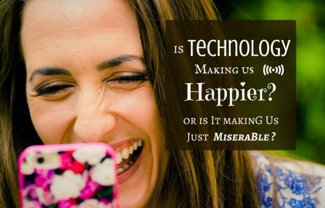 Is Technology Making Us Smarter Or Is It Making Us Just Miserable?