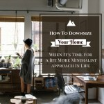 How To Downsize Your Home – When It's Time For A Bit More Minimalist Approach In Lifestyle