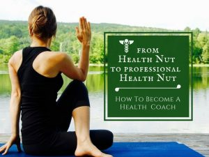 From Health Nut To Professional Health Nut - How To Become A Health Coach