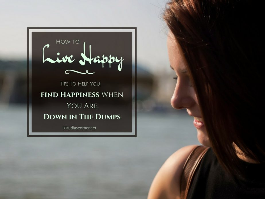 Live Happy & Choose Joy - Tips To Help You Finding Happiness When You're Down In The Dumps