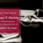 Symptoms Of Stress And Anxiety – This Anxiety Self-Help Guide Will Lighten The Load