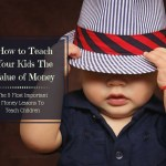 How To Teach Kids The Value Of Money – The 5 Most Important Lessons To Learn