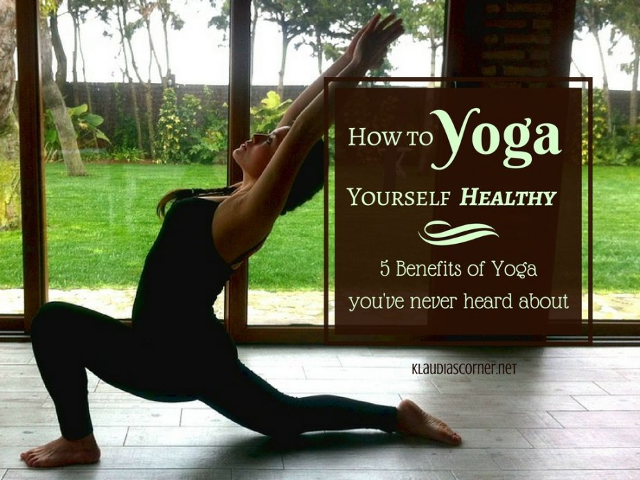How To Yoga Yourself Healthy - 5 Benefits Of Yoga You've Never Heard About