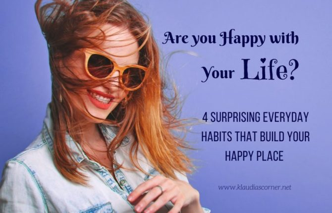Are You Happy With Your Life? 4 Surprising Everyday Habits That Build Your Happy Place