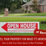 How To Sell Your Home Quick & Max Profitable – Ensure Your Property Sells For What It's Worth