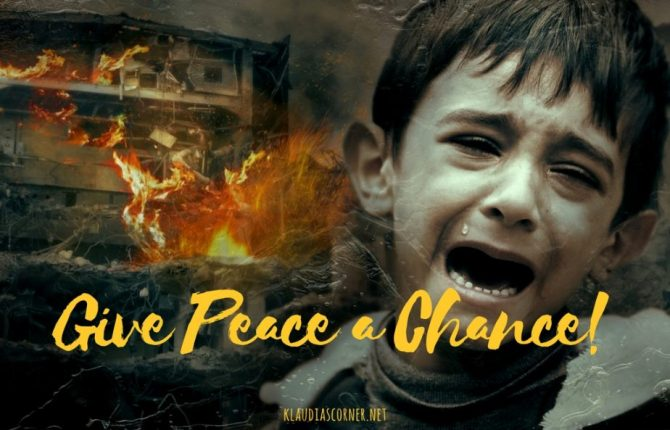 Give Peace a Chance - Imagine a World Without War! - klaudiascorner.net