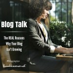 Blog Talk & Tips – The Real Reasons Why Your Blog Isn't Growing
