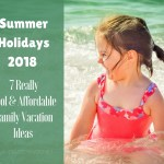 Summer Holidays 2018 – Affordable Family Vacation Ideas