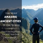 International Travel Tips – Discover The Most Amazing Ancient Cities