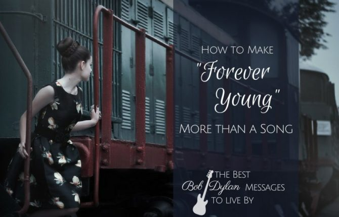 Best Bob Dylan Messages Ever! - How To Make 'Forever Young' More Than a Song - klaudiascorner.net
