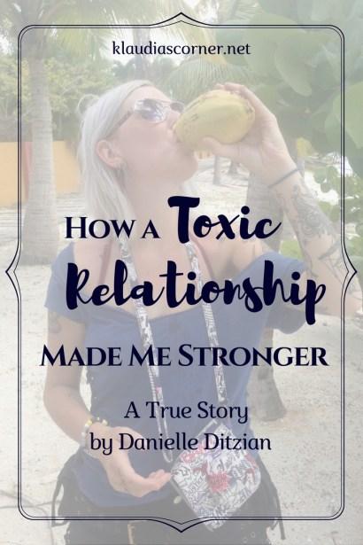 How a Toxic Relationship Made Me Stronger by Danielle Ditzian - klaudiascorner.net
