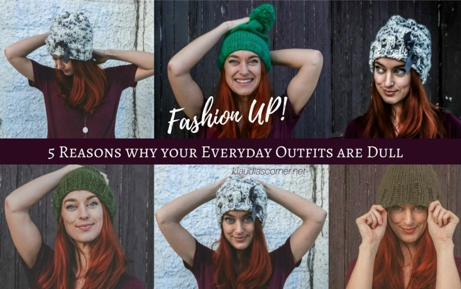 Fashion UP Your Style - 5 Reasons Why Your Everyday Outfits Are Dull