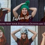 Fashion UP Your Life – 5 Reasons Why Your Everyday Outfits Are Dull