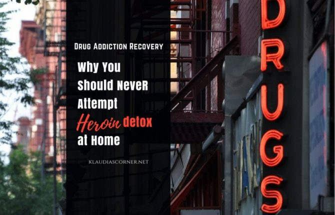 Drug Addiction Facts - Why You Should Never Attempt Heroin Detox at Home