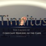 Constant Ringing In The Ears – The Causes Of Tinnitus