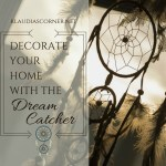 Dream a Little Dream… – Decorate Your House With The Dream Catcher!
