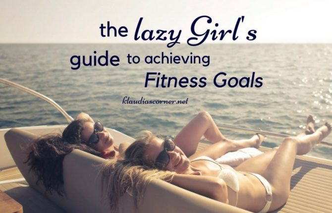The Lazy Girl's Guide To Achieving Fitness Goals Easily