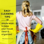 Easy House Cleaning Tips – Simple Ways To Keep Your House Clean And Organized