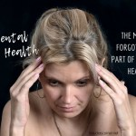 Mental Health Conditions – The Most Forgotten Part Of Our Health