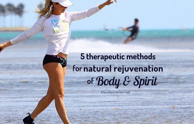 How to Mind Body and Spirit - 5 Therapeutic Methods for Natural Rejuvenation of Body & Spirit