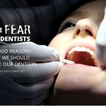Overcome The Fear Of The Dentist – 3 Reasons Why We Should Love Our Dentists