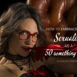 How To Embrace Your Sexuality As a 50 Something Woman