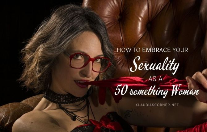 How To Embrace Your Sexuality As a 50 Something Woman - featured image