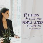 Inspiring Women Leaders – Things to Learn From Female Leaders in Marketing