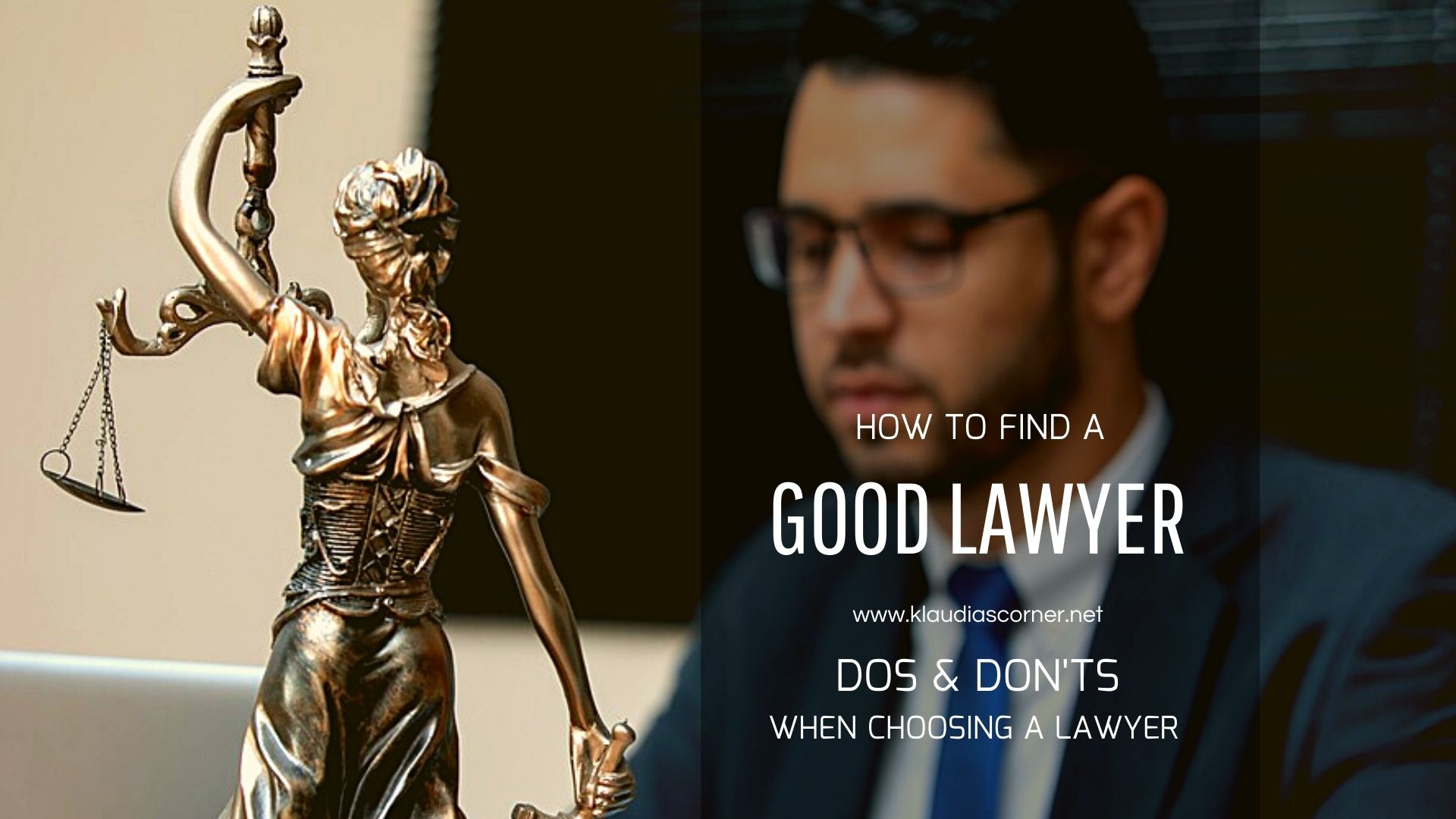How To Find A Good Lawyer - Dos & Don'ts When Choosing a Lawyer