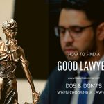 How To Find A Good Lawyer – Dos & Don'ts When Choosing a Lawyer