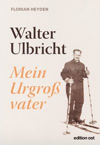 Cover: »Walter Ulbricht. Mein Urgroßvater«