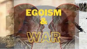 egoism and war