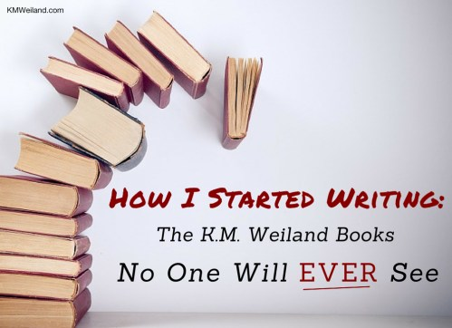 How I Started Writing: The K.M. Weiland Novels No One Will EVER See
