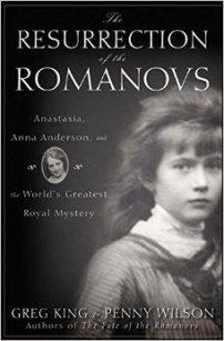 Resurrection of the Romanovs Greg King Penny Wilson