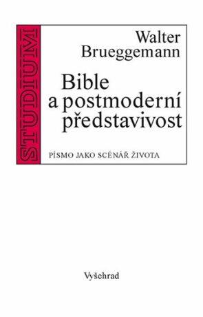 Bible a postmoderní představivost - Brueggemann Walter